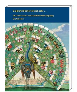"""Ausstellung """"Gold und Bücher lieb ich sehr ... - 480 Jahre Staats- und Stadtbibliothek Augsburg"""" - Kataloge aus dem Quaternio Verlag Luzern"""