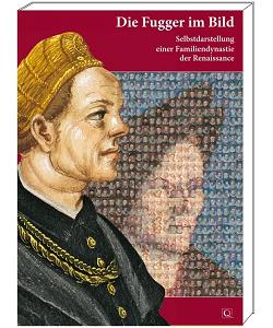 """Ausstellung """"Die Fugger im Bild - Selbstdarstellung einer Familiendynastie der Renaissance"""" - Kataloge aus dem Quaternio Verlag Luzern"""